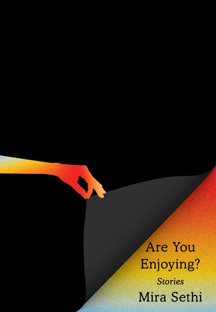 Book cover for Mira Sethi's short story collection, ARE YOU ENJOYING?